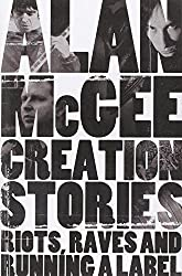 Creation Stories: Riots, Raves and Running a Label by Alan McGee
