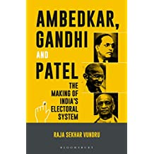 Ambedkar, Gandhi and Patel: The Making of India's Electoral System