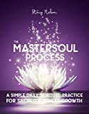 The MasterSoul Process: A Simple Daily Spiritual Practice For Sacred Business Growth