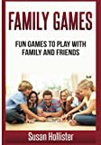 Family Games: Fun Games To Play With Family and Friends (Games and Fun Activities For Family Children Friends Adults and Kids To Play Indoors or Outdoors)
