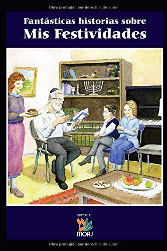 Fantásticas historias sobre Mis Festividades: Historias y explicación sobre cada Festividad judía par Moty y Jana Segal