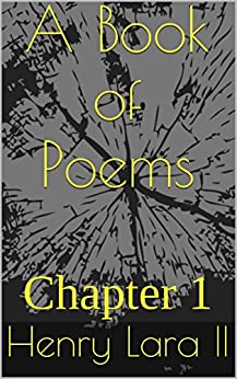 A Book of Poems: Chapter 1 by [Lara II, Henry]