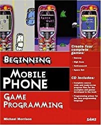 Beginning Mobile Phone Game Programming by Michael Morrison (2004-12-02)