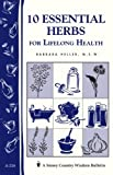10 Essential Herbs for Lifelong Health: Storey Country Wisdom Bulletin A-218 by Heller M.S.W., Barbara L. (1999) Paperback