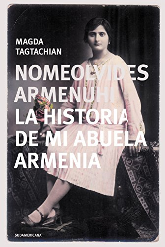 Nomeolvides Armenuhi: La historia de mi abuela armenia por Magdalena Tagtachian