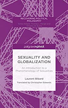 Sexuality and Globalization: An Introduction to a Phenomenology of Sexualities (Recovering Political Philosophy) by [Bibard, L.]