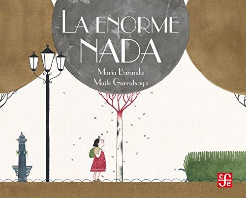 LA ENORME NADA (Los Especiales De a La Orilla Del Viento) por MARÍA BARANDA Y MAITE GURRUTXAGA (ILUSTR.)