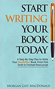 Start Writing Your Book Today: A Step-by-Step Plan to Write Your Nonfiction Book, From First Draft to Finished Manuscript    Broché – 1 juin 2015