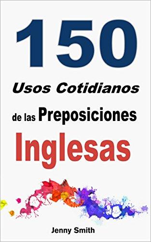 150 Usos Cotidianos de las Preposiciones Inglesas: De Elemental a Intermedio