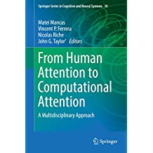 From Human Attention to Computational Attention: A Multidisciplinary Approach (Springer Series in Cognitive and Neural Systems)