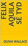 Felix Aquila se tyd (Afrikaans Edition)