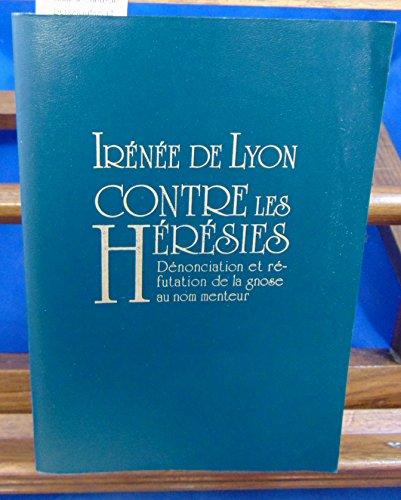 Contre les hérésies. Dénonciation et réfutation De La Gnose Au Nom menteur. Traduction Française Par Adelyn Rousseau, moine de l' Abbaye d' Orval par Irénée de Lyon :