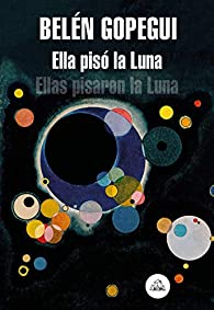 Ella pisó la Luna: Ellas pisaron la Luna par Belén Gopegui