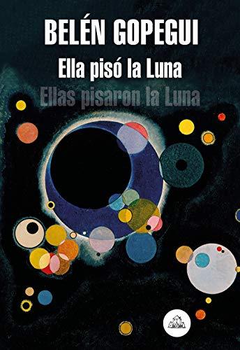 Ella pisó la Luna: Ellas pisaron la Luna eBook: Gopegui, Belén ...