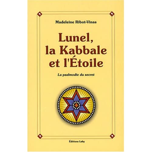 Lunel, la Kabbale et l'Etoile : Ou la psalmodie du secret