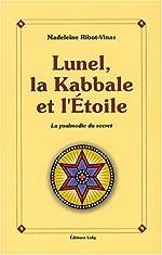 Lunel, la Kabbale et l'Etoile - Ou la psalmodie du secret de Madeleine Ribot-Vinas