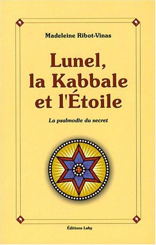 Lunel, la Kabbale et l'Etoile : Ou la psalmodie du secret par Madeleine Ribot-Vinas