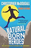 Front cover for the book Natural Born Heroes: The Lost Secrets of Strength and Endurance by Christopher McDougall