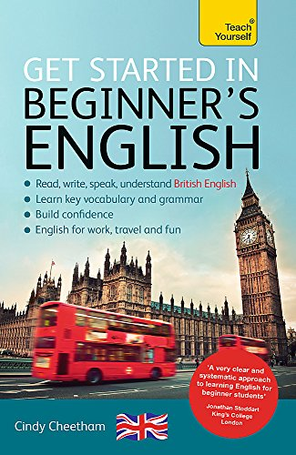 Beginner's English (Learn BRITISH English as a Foreign Language): A short four-skills foundation course in EFL / ESL (Teach Yourself: Get Started in) por Cindy Cheetham