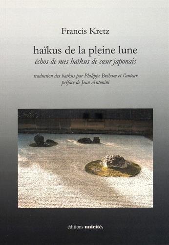 Haïkus de la pleine lune : Echos de mes haïkus de coeur japonais par Francis Kretz