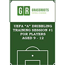Dribbling - UEFA A soccer training programme to improve dribbling for 9 – 12 year olds (Soccer Coaching training sessions for players aged 9 to 12) (English Edition)
