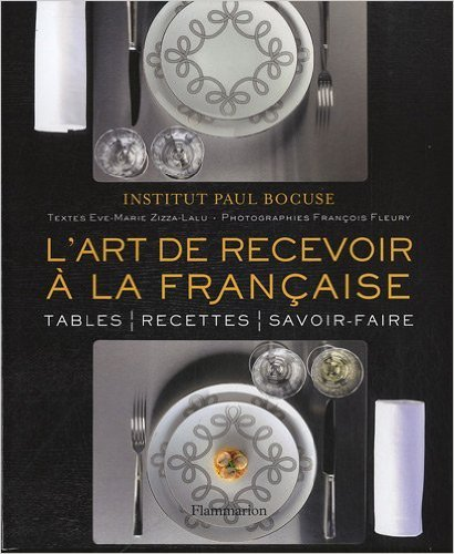 L'art de recevoir  la franaise de Institut Paul Bocuse ,Franois Fleury (Photographies),Jean-Robert Pitte (Prface) ( 2 novembre 2011 )