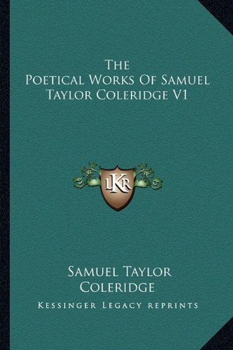 The Poetical Works of Samuel Taylor Coleridge V1