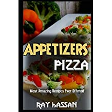 Appetizers Pizza: Most Amazing Recipes Ever Offered