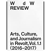 WdW Review: Arts, Culture, and Journalism in Revolt, Vol. 1.1 (2016-2017)