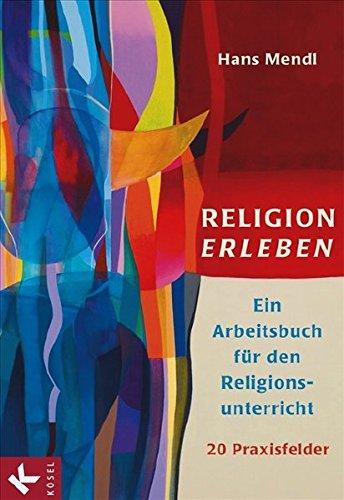 Religion erleben: Ein Arbeitsbuch für den Religionsunterricht