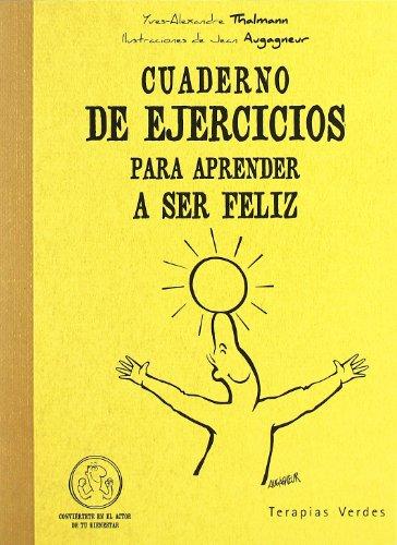 Cuaderno De Ejercicios Para Aprender A Ser Feliz (Terapias Cuadernos ejercicios) por Yves-Alexandre Thalmann
