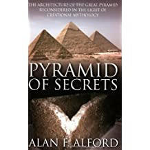 Pyramid of Secrets: The Architecture of the Great Pyramid Reconsidered in the Light of Creational Mythology by Alan F. Alford (2003-02-24)