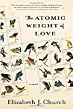 Front cover for the book The Atomic Weight of Love: A Novel by Elizabeth J. Church