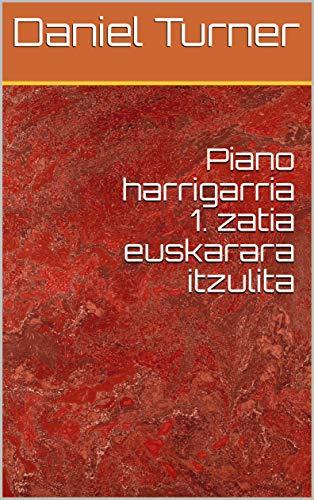 Piano harrigarria 1. zatia euskarara itzulita (Basque Edition)