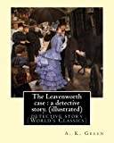 The Leavenworth case : a detective story. By: A. K. Green(illustrated): detective story (World's Classics) Anna Katharine Green