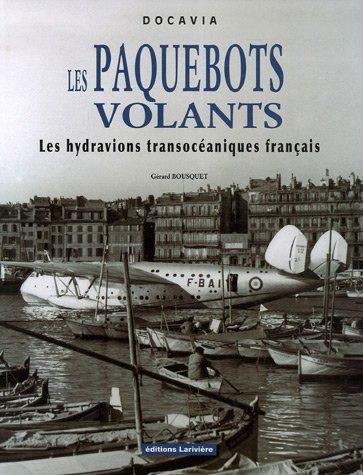 Les Paquebots volants : Les hydravions transocéaniques français par Gérard Bousquet