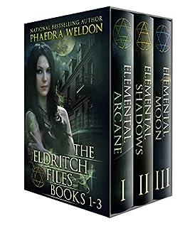 The Eldritch Files Series, Books 1-3: Elemental Arcane ...