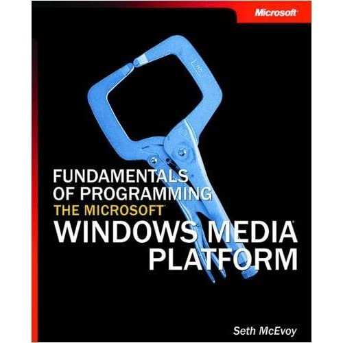 Fundamentals of Programming the Microsoft® Windows Media® Platform (Developer Reference) by Seth McEvoy (2003-10-22)