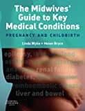 The Midwives' Guide to Key Medical Conditions: Pregnancy and Childbirth by Linda Wylie (2008-04-17)
