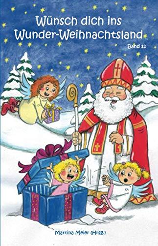 Wünsch dich ins Wunder-Weihnachtsland: Erzählungen, Märchen und Gedichte zur  Advents- und Weihnachtszeit -  Band 12