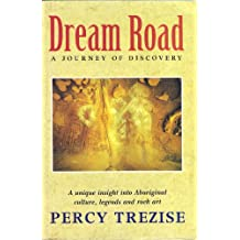Dream Road: A Journey of Discovery - A Unique insight into Aboriginal Culture, Legends and Rock Art