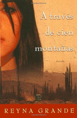 A Trav?s de Cien Monta?as (Across a Hundred Mountains): Novela (Spanish Edition) by Reyna Grande (2007-05-15)