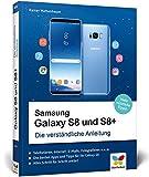 Samsung Galaxy S8 und S8+: Die verständliche Anleitung. Alle Android-Funktionen erklärt: Telefonie, Internet, E-Mails, Fotografieren, Musik, Video u. v. m.