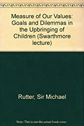 Measure of Our Values: Goals and Dilemmas in the Upbringing of Children (Swarthmore lecture)