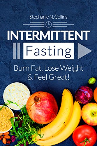 Intermittent Fasting: Burn Fat, Lose Weight and Feel Great!: Complete Beginners Guide to Fasting with 40 Quick and Easy Recipes (Lunch, Salads, Dinner) (English Edition)