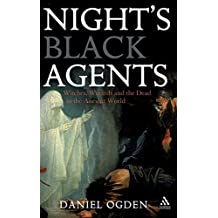 Night's Black Agents: Witches Wizards and the Dead in the Ancient World by Daniel Ogden (2008-05-15)