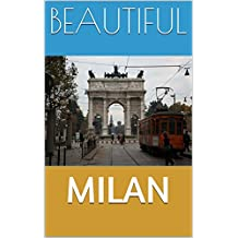 BEAUTIFUL MILAN: Tourist guide to Milan (Travel Book 2) (English Edition)