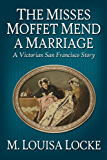 The Misses Moffet Mend A Marriage: A Victorian San Francisco Story (Victorian San Francisco Stories Book 3)