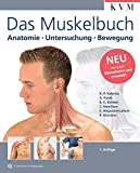 Das Muskelbuch: Anatomie - Untersuchung - Bewegung