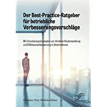 Der Best-Practice-Ratgeber für betriebliche Verbesserungsvorschläge. Mit Umsetzungskonzepten zur direkten Kostensenkung und Effizienzverbesserung in Unternehmen